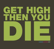 Get High Then You Die by CarbonClothing