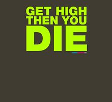 Get High Then You Die Unisex T-Shirt