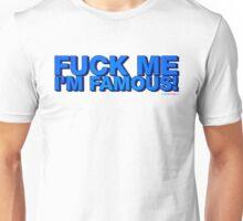 Fuck Me Im Famous Unisex T-Shirt