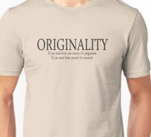 Originality If you steal from one source it's plagiarism If you steal from several it's research Unisex T-Shirt