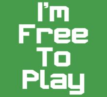 I'm Free To Play (White Text) by ajf89