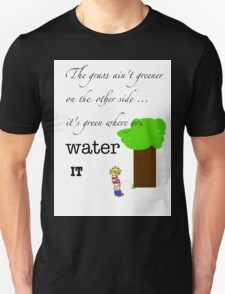 The grass ain't greener on the other side T-Shirt