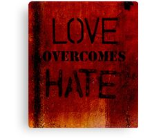 Love overcomes Hate Canvas Print