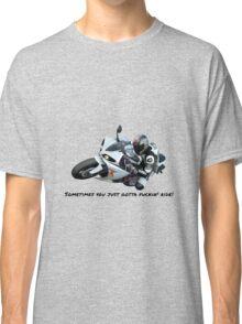 Sometimes you just gotta fuckin' ride! Classic T-Shirt