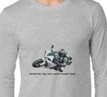 Sometimes you just gotta fuckin' ride! Long Sleeve T-Shirt