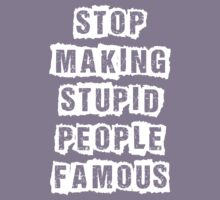 Stop Making Stupid People Famous Kids Clothes