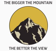 The Bigger The Mountain, The Better The View. T-Shirt. by LukeSimms