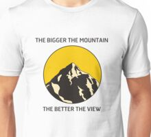 The Bigger The Mountain, The Better The View. T-Shirt. Unisex T-Shirt