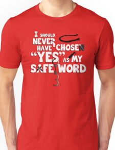 """I should have never chosen """"yes"""" as my safe word... Unisex T-Shirt"""