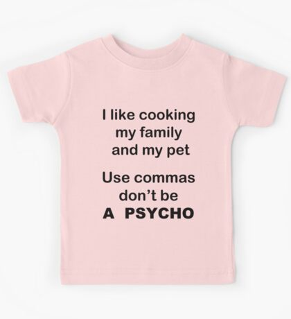 I like cooking my family my pets Use commas! Kids Tee