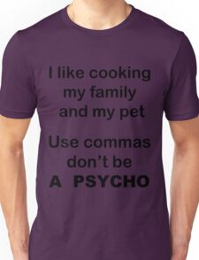I like cooking my family my pets Use commas! Unisex T-Shirt