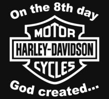 On The 8th Day God Created Harley Davidson by MaxFantasy