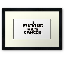 I fucking hate cancer Framed Print