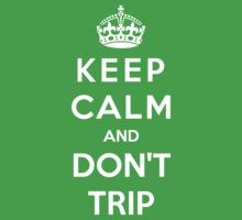 Keep Calm And Don't Trip by bboyhyper