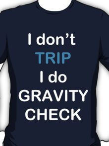 I Don't Trip I Do Gravity Check T-Shirt