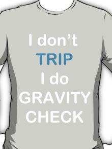 I Don't Trip I Do Gravity Check T-Shirt