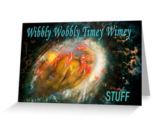 wibbily wobbly timey wimey...stuff  Greeting Card