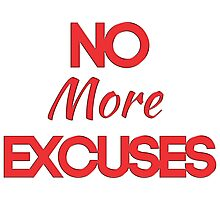 No More Excuses Photographic Print
