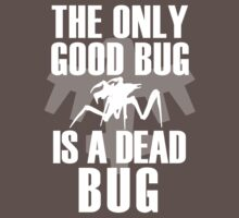 The Only Good Bug by Insanmiac