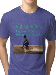 Riding is fun. Enjoy life with a bicycle  Tri-blend T-Shirt