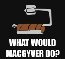 FUNNY WHAT WOULD MACGYVER DO QUOTE by RiezMutt-Store