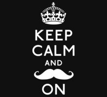 Keep Calm and Moustache On (White) by OhMyDog