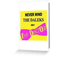 Never Mind the Daleks! Greeting Card