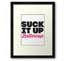 Suck It Up Buttercup Framed Print