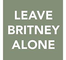 LEAVE BRITNEY ALONE (WHITE) Photographic Print