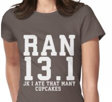 Ran 13.1 (JK I Ate That Many Cupcakes) Womens Fitted T-Shirt