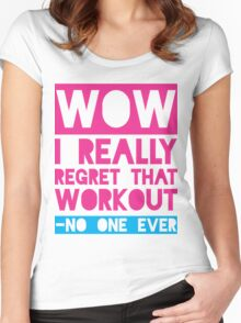 Wow, I Really Regret That Workout - No One Ever Women's Fitted Scoop T-Shirt