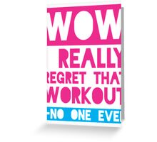 Wow, I Really Regret That Workout - No One Ever Greeting Card