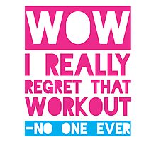 Wow, I Really Regret That Workout - No One Ever Photographic Print