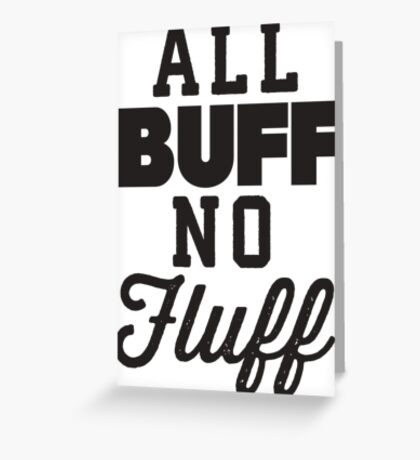All Buff No Fluff Greeting Card