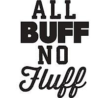 All Buff No Fluff Photographic Print