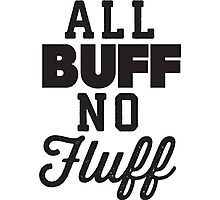 All Buff No Fluff Photographic Print