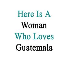 Here Is A Woman Who Loves Guatemala  Photographic Print