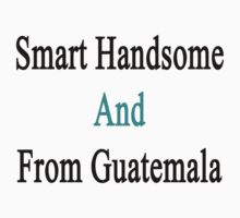 Smart Handsome And From Guatemala  by supernova23