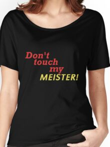 DONT TOUCH MY MEISTER Women's Relaxed Fit T-Shirt