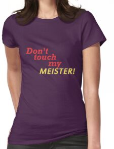 DONT TOUCH MY MEISTER Womens Fitted T-Shirt