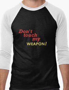 DONT TOUCH MY WEAPON Men's Baseball ¾ T-Shirt