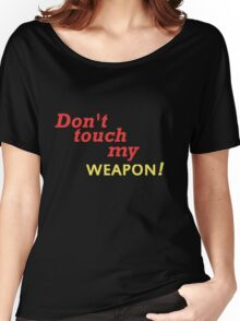 DONT TOUCH MY WEAPON Women's Relaxed Fit T-Shirt