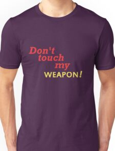 DONT TOUCH MY WEAPON Unisex T-Shirt