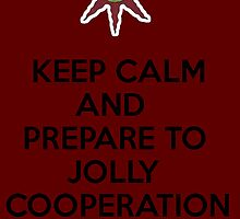 KEEP CALM AND PREPARE TO JOLLY COOPERATION by cyberjaguar