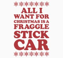 All I Want For Christmas Is A Fraggle Stick Car by Look Human