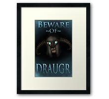 Beware of Draugr Framed Print