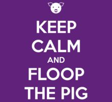 Keep Calm and Floop the Pig by innercoma