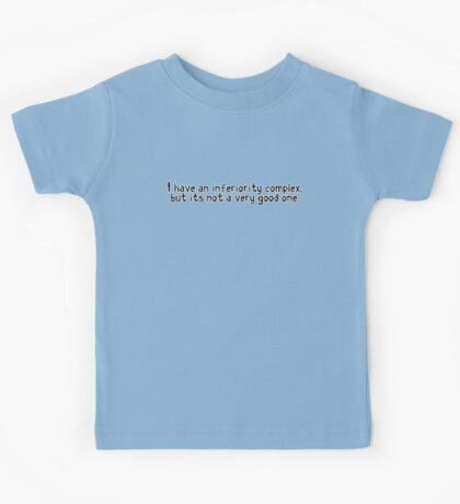 I have an inferiority complex, but it's not a very good one. Kids Tee