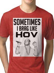 Sometimes I brag like Hov Tri-blend T-Shirt