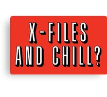 X-Files and Chill Canvas Print